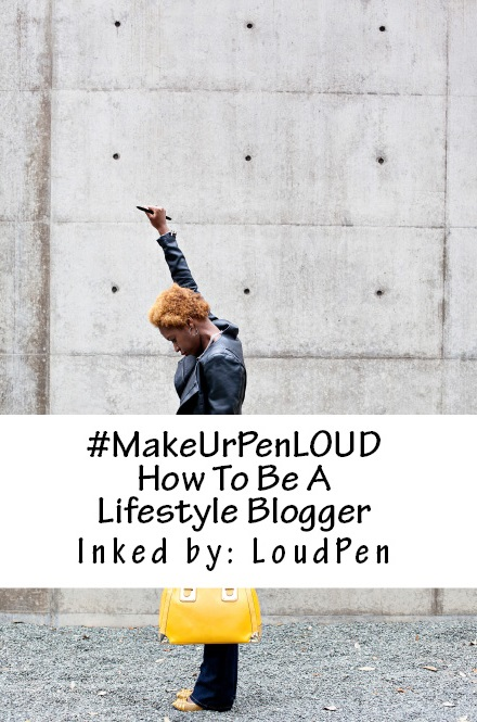 #MakeUrPenLOUD: How To Be A Lifestyle Blogger (Designed by The InkSpot)